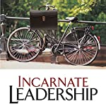 Incarnate Leadership: 5 Leadership Lessons from the Life of Jesus | Bill Robinson