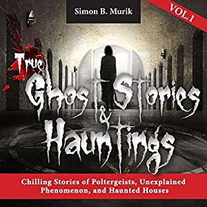 True Ghost Stories and Hauntings, Book 1 Audiobook