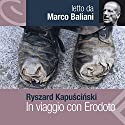 In viaggio con Erodoto Audiobook by Ryszard Kapuscinski Narrated by Marco Baliani
