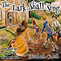 The Lark Shall Sing Audiobook by Elizabeth Cadell Narrated by Stevie Zimmerman