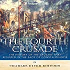 The Fourth Crusade: The History of the Crusade That Resulted in the Sack of Constantinople Hörbuch von  Charles River Editors Gesprochen von: Dan Gallagher