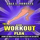 The Home Workout Plan: How to Master Leg Exercises in 30 Days: Fitness Short Reads, Book 4 Hörbuch von Dale L. Roberts Gesprochen von: Marcus Schweiz