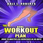 The Home Workout Plan: How to Master Leg Exercises in 30 Days: Fitness Short Reads, Book 4 | Dale L. Roberts
