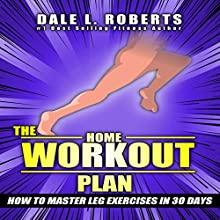 The Home Workout Plan: How to Master Leg Exercises in 30 Days: Fitness Short Reads, Book 4 Audiobook by Dale L. Roberts Narrated by Marcus Schweiz