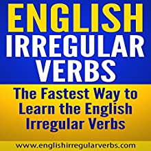 English Irregular Verbs: The Fastest Way to Learn the English Irregular Verbs (       UNABRIDGED) by  www.englishirregularverbs.com Narrated by James Scott