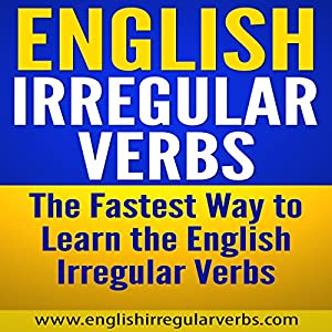 English Irregular Verbs: The Fastest Way to Learn the English Irregular Verbs Audiobook