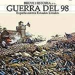 Breve historia de la Guerra del 98: España contra Estados Unidos | Carlos Canales,Miguel Del Rey