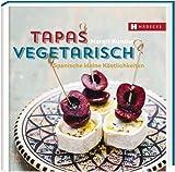 Tapas vegetarisch: Spanische kleine Köstlichkeiten von Margit Kunzke (17. April 2014) Gebundene Ausgabe