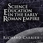 Science Education in the Early Roman Empire | Richard Carrier