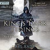 Free the Darkness: King's Dark Tidings, Book 1 | [Kel Kade]