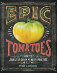 Epic Tomatoes: How to Select and Grow...