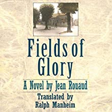 Fields of Glory: A Novel (       UNABRIDGED) by Jean Rouaud, Ralph Manheim (translator) Narrated by David Marantz