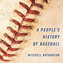 A People's History of Baseball (       UNABRIDGED) by Mitchell Nathanson Narrated by Robert J. Eckrich