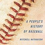 A People's History of Baseball | Mitchell Nathanson