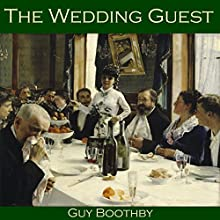 The Wedding Guest (       UNABRIDGED) by Guy Boothby Narrated by Cathy Dobson
