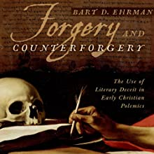 Forgery and Counterforgery: The Use of Literary Deceit in Early Christian Polemics Audiobook by Bart D. Ehrman Narrated by Noah Michael Levine