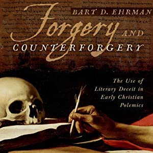 Forgery and Counterforgery: The Use of Literary Deceit in Early Christian Polemics | [Bart D. Ehrman]