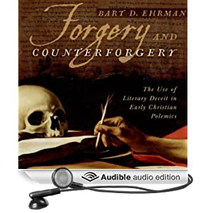 Forgery and Counterforgery: The Use of Literary Deceit in Early Christian Polemics (Unabridged)