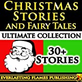 img - for CHRISTMAS STORIES AND FAIRY TALES FOR CHILDREN COLLECTION - 30+ Stories to delight and amuse, including 'Scrooge (A Christmas Carol)' and 'The Night Before Christmas' book / textbook / text book