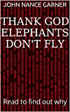 Thank God Elephants Don't Fly: Read to find out why