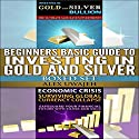Beginners Basic Guide to Investing in Gold and Silver Set Audiobook by Alex Uwajeh Narrated by Ron Welch