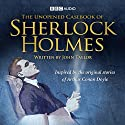 The Unopened Casebook of Sherlock Holmes  by John Taylor Narrated by Simon Callow, Nicky Henson