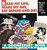 Read My Lips, Make My Day, Eat Quiche and Die!: A Doonesbury Book (Doonesbury Books (Andrews & McMeel))