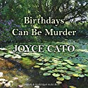 Birthdays Can Be Murder Audiobook by Joyce Cato Narrated by Julia Barrie