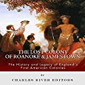The Lost Colony of Roanoke and Jamestown: The History and Legacy of England's First American Colonies Audiobook by  Charles River Editors Narrated by Kadee Coppinger