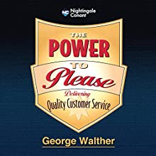 The Power to Please: Delivering Quality Customer Service  by George Walther Narrated by George Walther