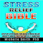 Stress Relief Bible: Step-by-Step Guide for Quick Stress Relief, Anxiety, Anger, Frustration, Self-Sabotage | Michelle Smith PhD