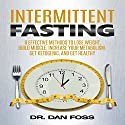 Intermittent Fasting: 6 Effective Methods to Lose Weight, Build Muscle, Increase Your Metabolism, Get Ketogenic, and Get Healthy Audiobook by Dr. Dan Foss Narrated by Jason Leikam