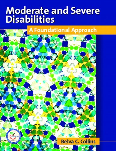 Moderate and Severe Disabilities: A Foundational Approach