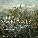 The Vandals: The History and Legacy of Antiquity's Most Famous Barbarians Audiobook by  Charles River Editors Narrated by Colin Fluxman