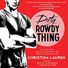 Dirty Rowdy Thing: Wild Seasons, Book 2 Audiobook by Christina Lauren Narrated by Sebastian York, Shayna Thibodeaux