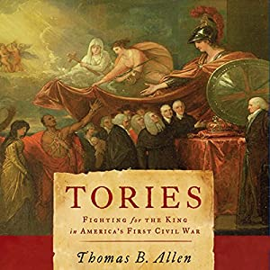 Tories: Fighting for the King in America's First Civil War | [Thomas B. Allen]