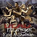 Dead Hunger (       UNABRIDGED) by Eric A. Shelman Narrated by John M. Perry