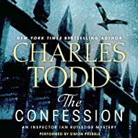 The Confession: An Inspector Ian Rutledge Mystery (       UNABRIDGED) by Charles Todd Narrated by Simon Prebble
