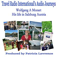 Wolfgang A. Mozart: His Life in Salzburg Austria  by Patricia Lawrence Narrated by Patricia Lawrence