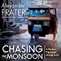 Chasing the Monsoon: A Modern Pilgrimage Through India Audiobook by Alexander Frater Narrated by Bernard Mayes