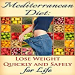 Mediterranean Diet: Lose Weight Quickly and Safely for Life with the Mediterranean Diet Plan | Benjamin Tideas
