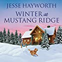 Winter at Mustang Ridge: Mustang Ridge, Book 2 (       UNABRIDGED) by Jesse Hayworth Narrated by Randye Kaye
