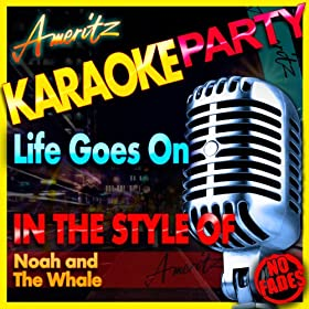 Life Goes On (In the Style of Noah and the Whale) [Karaoke Version] - Single
