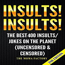 Insults! Insults! The Best 400 Insults/Jokes on the Planet: Uncensored & Censored Audiobook by  The Moma Factory Narrated by Millian Quinteros