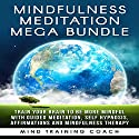 Mindfulness Meditation Mega Bundle: Train Your Brain to Be More Mindful with Guided Meditation, Self Hypnosis Speech by  Mind Training Coach Narrated by  Mind Training Coach