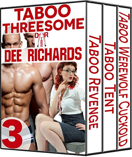 Dee Richards - Taboo Threesomes: 3 Story Taboo Erotica Bundle (MMF, Cuckold, BDSM)