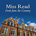 Fresh from the Country Audiobook by  Miss Read Narrated by Gwen Watford