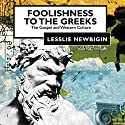 Foolishness to the Greeks: The Gospel and Western Culture Audiobook by Lesslie Newbigin Narrated by Simon Vance
