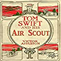 Tom Swift and his Air Scout: Uncle Sam's Mastery of the Sky Audiobook by Victor Appleton Narrated by John Michaels
