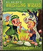 Bil Baird's Whistling Wizard ( A Little…
